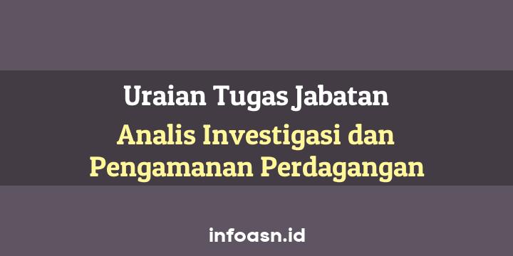 Uraian Tugas Jabatan Analis Investigasi Dan Pengamanan Perdagangan Ahli Muda
