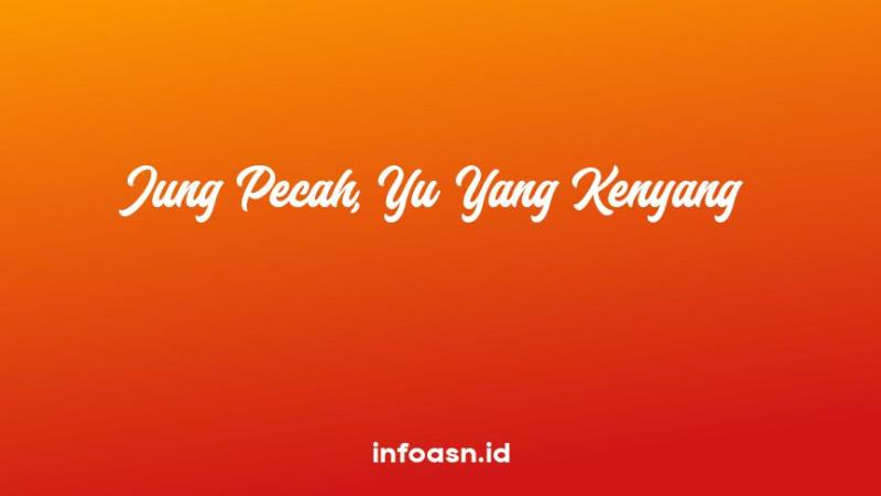 Arti Peribahasa Jung Pecah Yu Yang Kenyang