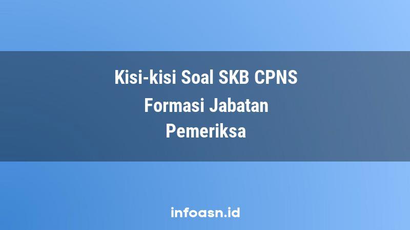 Kisi-Kisi Soal SKB CPNS Formasi Pemeriksa Ahli Pertama